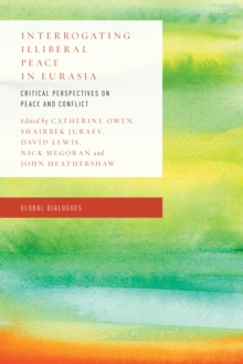 Interrogating Illiberal Peace in Eurasia : Critical Perspectives on Peace and Conflict, Hardback Book