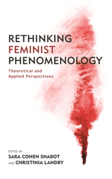 Rethinking Feminist Phenomenology : Theoretical and Applied Perspectives, Hardback Book