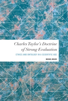 Charles Taylor's Doctrine of Strong Evaluation : Ethics and Ontology in a Scientific Age, Hardback Book