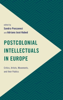 Postcolonial Intellectuals in Europe : Critics, Artists, Movements, and their Publics, Hardback Book