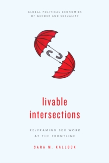 Livable Intersections : Re/Framing Sex Work at the Frontline, Hardback Book