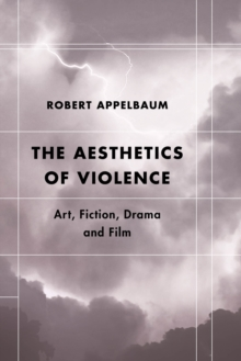 The Aesthetics of Violence : Art, Fiction, Drama and Film, Hardback Book