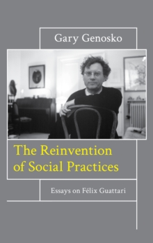The Reinvention of Social Practices : Essays on Felix Guattari, Paperback / softback Book