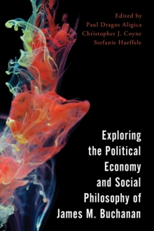 Exploring the Political Economy and Social Philosophy of James M. Buchanan, Hardback Book