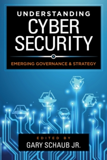 Understanding Cybersecurity : Emerging Governance and Strategy, Paperback / softback Book