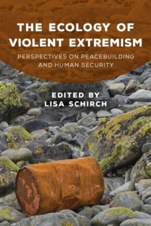 The Ecology of Violent Extremism : Perspectives on Peacebuilding and Human Security, Hardback Book