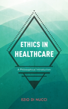 Ethics in Healthcare : A Philosophical Introduction, Hardback Book