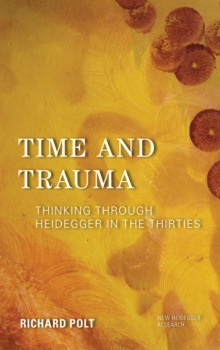 Time and Trauma : Thinking Through Heidegger in the Thirties, Paperback / softback Book