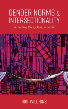 Gender Norms and Intersectionality : Connecting Race, Class and Gender, Paperback / softback Book