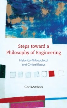 Steps toward a Philosophy of Engineering : Historico-Philosophical and Critical Essays, Hardback Book