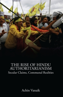 The Rise of Hindu Authoritarianism : Secular Claims, Communal Realities, Paperback Book