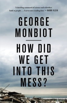 How Did We Get into This Mess? : Politics, Equality, Nature, Paperback / softback Book