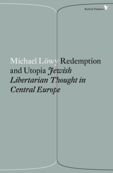 Redemption and Utopia : Jewish Libertarian Thought in Central Europe, Paperback / softback Book