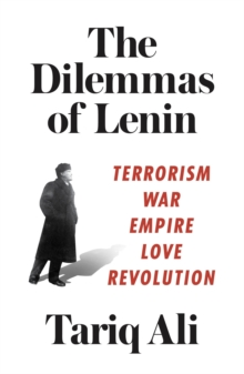 The Dilemmas of Lenin : Terrorism, War, Empire, Love, Revolution, Paperback Book