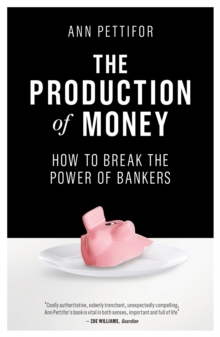 The Production of Money : How to Break the Power of Bankers, Paperback Book