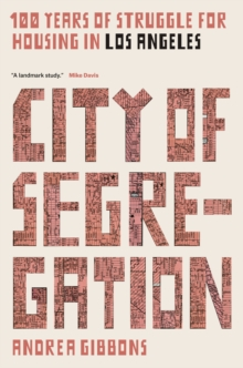 City of Segregation : One Hundred Years of Struggle for Housing in Los Angeles, Paperback / softback Book