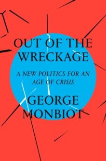 Out of the Wreckage : A New Politics for an Age of Crisis, Hardback Book