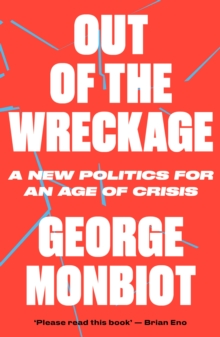 Out of the Wreckage : A New Politics for an Age of Crisis, Paperback / softback Book