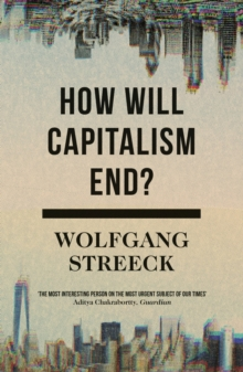 How Will Capitalism End? : Essays on a Failing System, Paperback Book