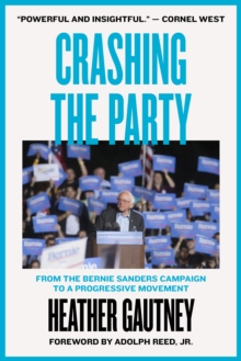 Crashing the Party : From the Bernie Sanders Campaign to a Progressive Movement, Paperback Book