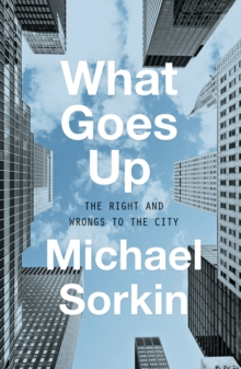 What Goes Up : The Right and Wrongs to the City, Hardback Book
