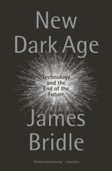 New Dark Age : Technology and the End of the Future, Paperback / softback Book