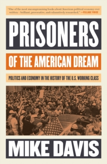 Prisoners of the American Dream : Politics and Economy in the History of the US Working Class, Paperback / softback Book