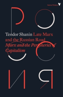 Late Marx and the Russian Road : Marx and the Peripheries of Capitalism, Paperback / softback Book