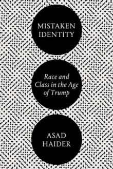 Mistaken Identity : Race and Class in the Age of Trump, Paperback Book