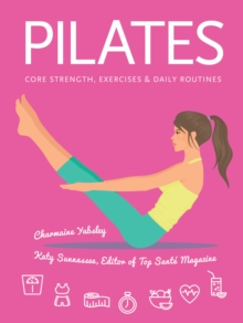 Pilates : Core Strength, Exercises, Daily Routines, Spiral bound Book