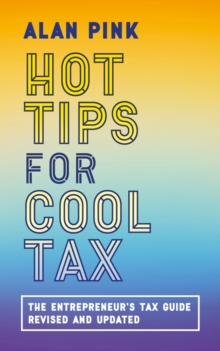 Hot Tips for Cool Tax : The Entrepreneur's Tax Guide, revised and updated, Paperback / softback Book