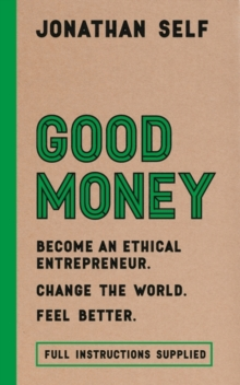 Good Money : Become an Ethical Entrepreneur, Hardback Book