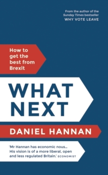 What Next : How to Get the Best from Brexit, Hardback Book