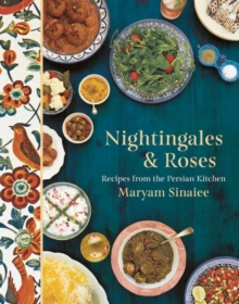 Nightingales and Roses : Recipes from the Persian Kitchen, Hardback Book