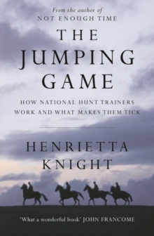 The Jumping Game : How National Hunt Trainers Work and What Makes Them Tick, Hardback Book