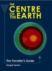 The Centre of the Earth : The Traveller's Guide, Hardback Book