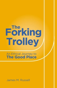 The Forking Trolley : An Ethical Journey to The Good Place, Paperback / softback Book
