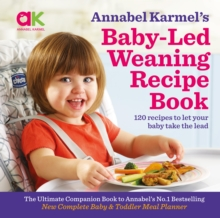 Annabel Karmel's Baby-Led Weaning Recipe Book : 120 Recipes to Let Your Baby Take the Lead, Hardback Book