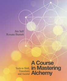 A Course in Mastering Alchemy : Tools to Shift, Transform and Ascend, Paperback / softback Book