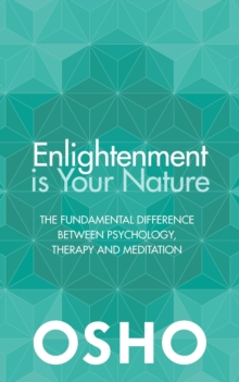 Enlightenment is Your Nature : The Fundamental Difference Between Psychology, Therapy and Meditation, Paperback Book
