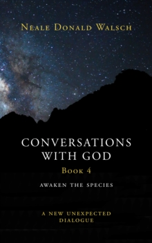 Conversations with God : Awaken the Species - A New and Unexpected Dialogue Book 4, Hardback Book