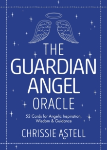 The Guardian Angel Oracle : 52 Cards for Angelic Inspiration, Wisdom and Guidance, Kit Book