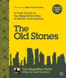 The Old Stones : A Field Guide to the Megalithic Sites of Britain and Ireland, Paperback / softback Book