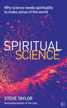 Spiritual Science : Why Science Needs Spirituality to Make Sense of the World, Paperback / softback Book