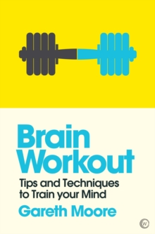 Brain Workout : Tips and Techniques to Train your Mind, Paperback / softback Book