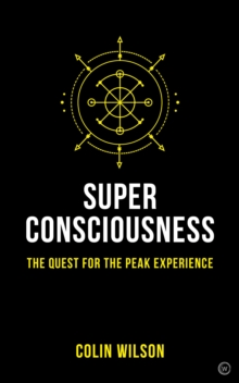 Super Consciousness : The Quest for the Peak Experience, Paperback / softback Book