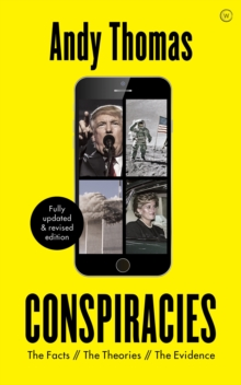 Conspiracies : The Facts. The Theories. The Evidence [Fully revised, new edition], Paperback / softback Book