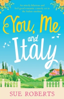 You, Me and Italy : An Utterly Hilarious and Feel-Good Romantic Comedy Set in the Italian Sunshine, Paperback / softback Book