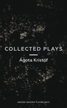 Agota Kristof: Collected Plays, Paperback Book