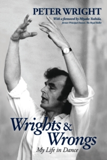 Wrights & Wrongs : My Life in Dance, Paperback Book